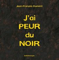 Jean-François Dumont - J'ai peur du noir.
