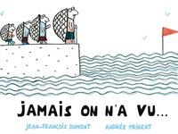 Jean-François Dumont et Andrée Prigent - Jamais on n'a vu....