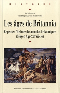 Jean-François Dunyach et Aude Mairey - Les âges de Britannia - Repenser l'histoire des mondes britanniques (Moyen Age-XXIe siècle).