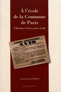 Jean-François Dupeyron - A l'école de la Commune de Paris - L'histoire d'une autre école.