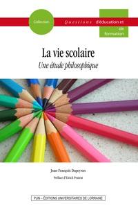 Jean-François Dupeyron - La vie scolaire - Une étude philosophique.