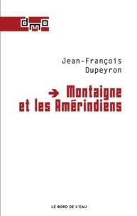 Jean-François Dupeyron - Montaigne et les Amérindiens.