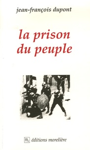 Jean-François Dupont - La prison du peuple.