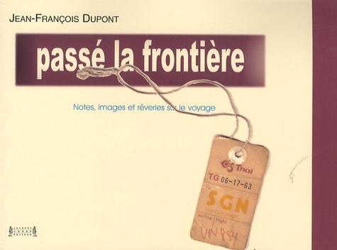Jean-François Dupont - Passé la frontière - Notes, images et rêveries sur le voyage.