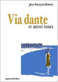 Jean-François Dupont - Via Dante et autres issues.