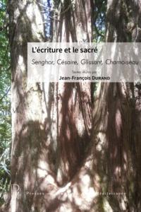 Jean-François Durand et  Collectif - L'écriture et le sacré - Senghor, Césaire, Glissant, Chamoiseau.