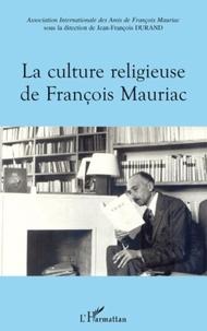 Jean-François Durand - La culture religieuse de François Mauriac.