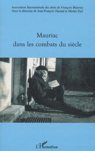 Jean-François Durand et Michel Dyé - Mauriac dans les combats du siècle.