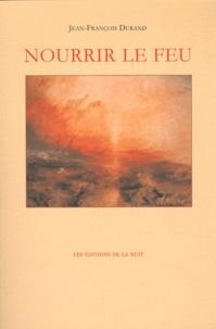 Jean-François Durand - Nourrir le feu.