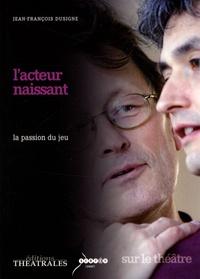 Jean-François Dusigne - L'acteur naissant - La passion du jeu.