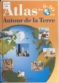 Jean-François Dutilh et  Collectif - Atlas des 6-10 ans : autour de la Terre.