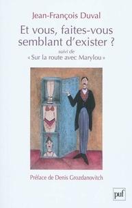 """Jean-François Duval - Et vous, faites-vous semblant d'exister ? - """"Suivi de Sur la route avec Marylou""""."""
