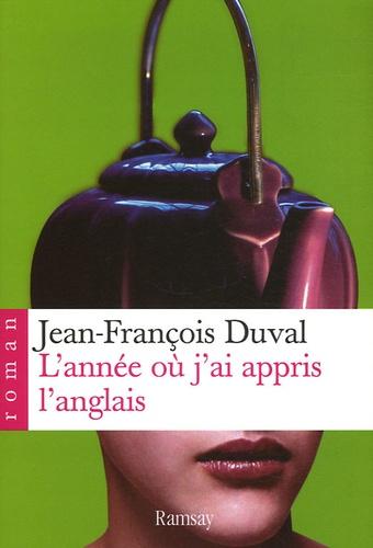 Jean-François Duval - L'année où j'ai appris l'anglais.