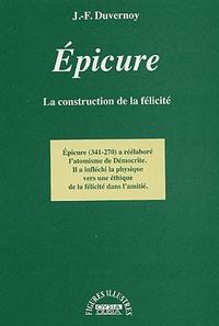 Jean-François Duvernoy - Epicure - La construction de la félicité.