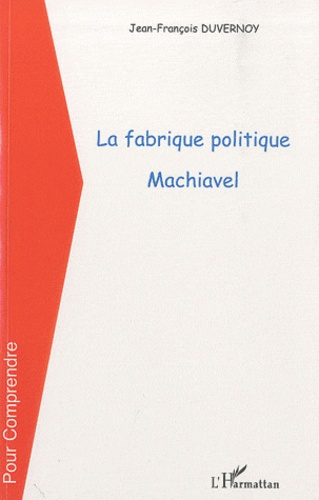 Jean-François Duvernoy - La fabrique politique, Machiavel.