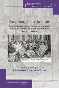 Jean-François Eck et Didier Terrier - Aux marges de la mine - Représentations, stratégies, comportements autour du charbon en Nord-Pas-de-Calais XVIIIe-XXe siècles.