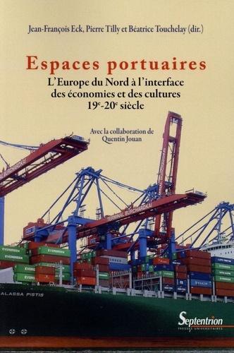 Espaces portuaires. L'Europe du Nord à l'interface des économies et des cultures (19e-20e siècle)