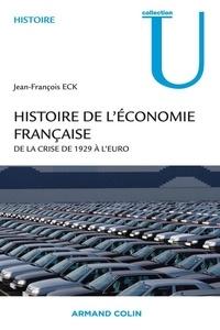 Jean-François Eck - Histoire de l'économie française - De la crise de 1929 à l'euro.