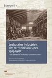 Jean-François Eck et Jean Heuclin - Les bassins industriels des territoires occupés 1914-1918 - Des opérations militaires à la reconstruction.