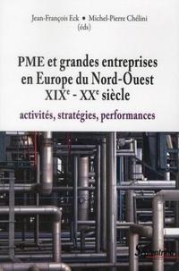 Jean-François Eck et Michel-Pierre Chélini - PME et grandes entreprises en Europe du Nord-Ouest XIXe-XXe siècle - Activités, stratégies, performances.