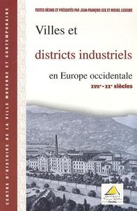 Jean-François Eck et Michel Lescure - Villes et districts industriels en Europe occidentale (XVII- XXe Siècles).