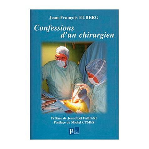 Jean-François Elberg - Confessions d'un chirurgien.