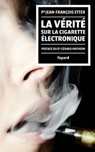 Jean-François Etter - La Vérité sur la cigarette électronique - préface du Docteur Gérard Mathern.