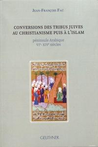 Jean-François Faü - Conversions des tribus juives au christianisme puis à l'islam - Péninsule Arabique VIe-XIVe siècles.