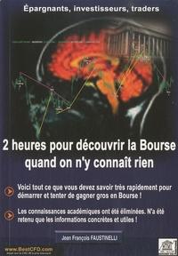 Jean-François Faustinelli - 2 heures pour découvrir la Bourse quand on n'y connaît rien.