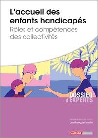 Jean-François Ferraille - L'accueil des enfants handicapés - Rôles et compétences des collectivités.