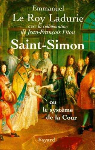 Jean-François Fitou et Emmanuel Le Roy Ladurie - Saint-Simon. - Ou le système de la Cour.