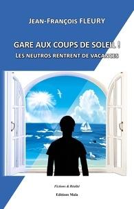 Jean-François Fleury - Gare aux coups de soleil - Les neutros rentrent de vacances.