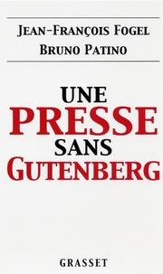 Jean-François Fogel et Bruno Patino - Une presse sans Gutenberg.