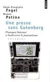 Jean-François Fogel et Bruno Patino - Une presse sans Gutenberg - Pourquoi Internet a bouleversé le journalisme.