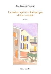 Jean-François Forestier - La maison qui n'en finissait pas d'être a vendre.