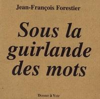 Jean-François Forestier - Sous la guirlande des mots.