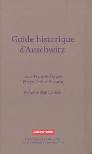 Jean-François Forges et Pierre-Jérôme Biscarat - Guide historique d'Auschwitz.