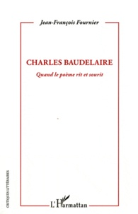 Jean-François Fournier - Charles Baudelaire - Quand le poème rit et sourit.