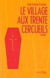 Jean-François Fournier - Le village aux trente cercueils.