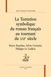 Jean-François Frackowiak - La tentation symbolique du roman français au tournant du XXIe siècle - Henry Bauchau, Sylvie Germain, Philippe Le Guillou.