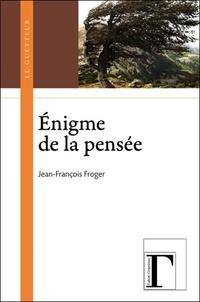 Jean-François Froger - Enigme de la pensée.
