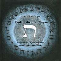 Jean-François Froger - L'arbre des archétypes - les lettres de l'alphabet hébreu comme figures et nombres.