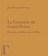 Jean-François Froger - La couronne du grand-prêtre - Paraboles du Royaume de Dieu.