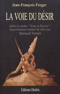Jean-François Froger - La voie du désir selon le mythe d'Eros et Psyché du conte d'Apulée dans les Métamorphoses ou L'âne d'or.