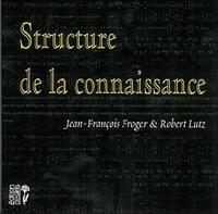 Jean-François Froger et Robert Lutz - Structure de la connaissance.