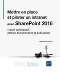 Jean-François Fustec - Mettre en place et piloter un intranet avec SharePoint 2016 - Travail collaboratif, gestion documentaire et publication.