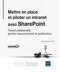 Mettre en place et piloter un intranet avec SharePoint - Travail collaboratif, gestion documentaire et publication.pdf