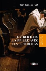 Jean-François Fyot - Entrer dans la prière avec les Cisterciens.