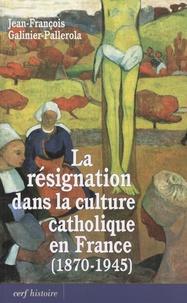 Jean-François Galinier-Pallerola - La résignation dans la culture catholique en France (1870-1945).