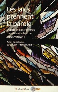 Jean-François Galinier-Pallerola et Philippe Foro - Les laïcs prennent la parole - La participation des laïcs aux débats ecclésiaux après le concile Vatican II.